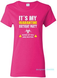 birthday party t shirts Australia - It My Quarantine Birthday Party None of You are Invited Social Distance Womens Pop Culture Graphic T-Shirt d06
