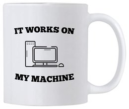 gifts for students teachers NZ - Funny Coding Geek 11 oz Coffee Mug. It Works On My Machine. Gift Idea for Teacher Student. coffee cups ,Dropshipping.