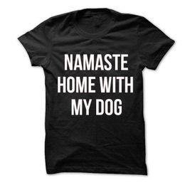 $enCountryForm.capitalKeyWord Australia - Namaste Home With My Dog T shirt Unisex With saying womens gifts to her sloganFunny free shipping Unisex Casual Tshirt