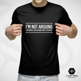 3d87aaf80 I'M NOT ARGUING FUNNY PRINTED MENS T-SHIRT TSHIRT SLOGAN ALWAYS RIGHT GIFT  DAD Cheap wholesale tees,100% Cotton For Man,T shirt printing