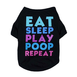 $enCountryForm.capitalKeyWord Australia - Eat Sleep Play Poop Repeat Letter Printing Pet Dog apparel fashion Summer T-shirts Vest Clothes Polyester Puppy Shirt Clothing Wholesale 6.5