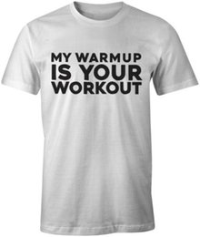 Build T Shirts Australia - My Warmup Is Your Workout Funny Quote Workout Body Building Gym T-Shirt Tee Comfortable t shirt,Casual Short Sleeve TEE