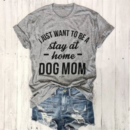 Wholesale personal t shirts for sale – custom I JUST WANT TO BE A stay at home DOG MOM T shirt women Casual tees Trendy T Shirt s Women Fashion Tops Personal female t shirt
