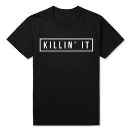 $enCountryForm.capitalKeyWord Australia - KILLIN' IT T SHIRT PRINTED MENS TEE YOUTH HIPSTER SWAG MEN TOP WOMENS More Size and Colors european size big cotton