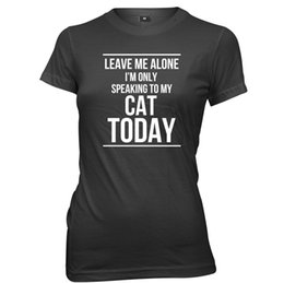$enCountryForm.capitalKeyWord NZ - Leave Me Alone I'm Only Speaking To My Cat Today Womens T-Shirt Style Round Style Tshirt White Black Grey Red Trousers Tshirt