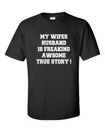 64427dd6 My Wifes Husband is Freaking Awesome True Story Funny Men's Tee Shirt Brand  shirts jeans Print