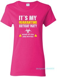 birthday party t shirts Australia - It My Quarantine Birthday Party None of You are Invited Social Distance Womens Pop Culture Graphic T-Shirt d09
