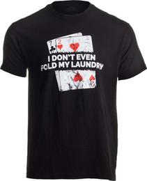 $enCountryForm.capitalKeyWord UK - Poker - I Don't Even Fold My Laundry | Funny Card Player Texas Hold Em T-Shirt