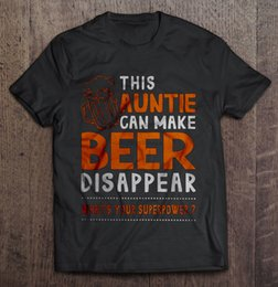 custom beer cans NZ - Men t shirt This Auntie Can Make Beer Disappear What's Your Superpower Women t-shirt