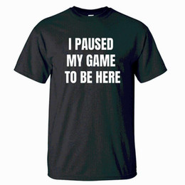 white tee shirts t i Canada - I Paused My Game To Be Here Tshirt Men Letter Print T shirt Tshirts Summer Cotton Short Sleeve Black White T-Shirt Fitness Tee