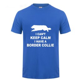 border t shirts Australia - I Can't Keep Calm I Have A Border Collie Funny T Shirt Men Summer Short Sleeve Round Neck Cotton T-Shirt Male Camiseta Clothing