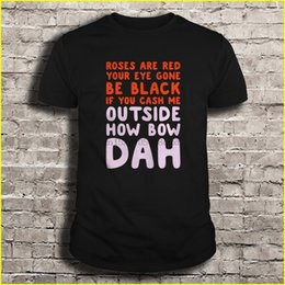 man t shirt black bow 2020 - Men t shirt Roses are red Your eye gone be black if you cash me outside how bow dah Women t-shirt discount man t shirt b