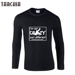 Wholesale crazy shirts for sale – custom Tarchia Man I m Not Crazy Just Different Cotton Long Sleeved Male T shirt Fashion Brand Men s t Shirt Casual Tees Tops