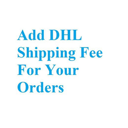 Wholesale Add The Extra DHL Shipping Fee For Your Orders About 5-8 Days Arrived Worldwide