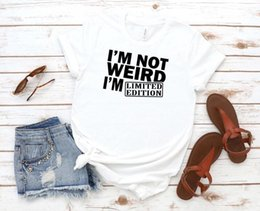 limited tshirt 2021 - I'm Not Weird I'm Limited Edition Print Women tshirt Cotton Casual Funny t shirt Gift 90s Lady Yong Girl Drop