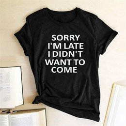 Wholesale want women for sale - Group buy Sorry I M Late I DIDN T WANT TO COME Women T Shirt Short Sleeve Crewneck Letter Print T Shirt Harajuku Aesthetics Tees Female