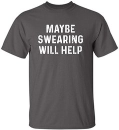 Wholesale swear shirts resale online - Maybe Swearing Will Help Graphic Novelty Sarcastic Funny T Shirt Men s T Shirts