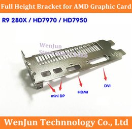 Wholesale NEW Full Height Bracket for AMD R9 X HD7970 HD7950 Graphics Video Card mini dp hdmi dvi