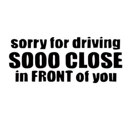 Discount windows close for car - New Product Sorry For Driving Sooo Close In Front Of You Tailgator Funny Car Styling Vinyl Decal Sticker Jdm Accessories