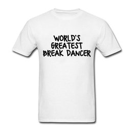 Barato Camisas De Gola Redonda Barato-Worlds Greatest Break Dancer Cool T-Shirts Designs New Adult Round Collar Tee Shirts Cheap Natural Cotton Mens T Shirt