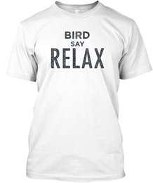 Tee Shirts Sayings NZ - Bird Say Relax! T-shirt Élégant Shirt Tee Shirt for Men Casual White Short Sleeve Custom 3XL Couple Tee Shirts