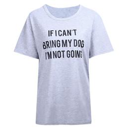 f3fa658d IF I CAN'T BRING MY DOG I'M NOT GOING Letter Print T-Shirt O-neck Funny  Casual T shirt Lovers Gift T Shirts Women Men Tees Tops