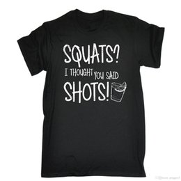 Birthday Party T Shirts Australia - SQUATS THOUGHT YOU SAID SHOTS T-SHIRT Tee Alcohol Gymer Party Funny Birthday Gift 2017 New 100% Cotton Top Quality
