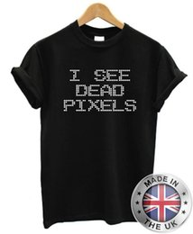 science shirts NZ - I See Dead Pixels, T Shirt funny mens womens nerd keep computer science retro