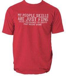 fine men 2018 - MY PEOPLE SKILLS ARE JUST FINE T-Shirt Mens Offensive Rude Funny T SHIRTFunny free shipping Unisex Casual tee gift cheap