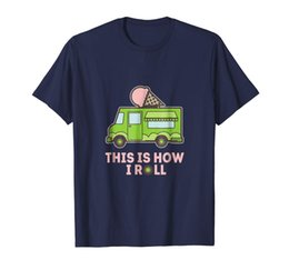T shirT Trucks online shopping - This Is How I Roll Ice Cream Truck Shirt Short Sleeves Cotton T Shirt Top Tee New Fashion Hot