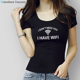 $enCountryForm.capitalKeyWord NZ - New T Shirt Women I DON'T NEED YOU I HAVE WIFI Letter Print Cotton Tee Summer Funny Shirt For Lady Tops Camiseta Femenina T63