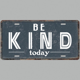Emboss mEtal online shopping - Be Kind Today Super Hot D Emboss Retro License Plates Vintage Tin Sign Art Wall Plaque decor Home Metal Painting Bar Pub