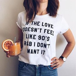 Wholesale want women resale online - 2018041111 IF THE LOVE DOESN T FEEL LIKE S R B I DON T WANT IT letter print women tshirt white top tees summer girls tee tops New