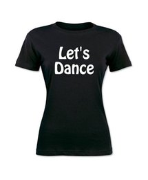 $enCountryForm.capitalKeyWord UK - Cheap Custom T Shirt Printing O-Neck Novelty Short Sleeve Womens Let'S Dance Tees