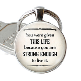 $enCountryForm.capitalKeyWord Australia - You Were Given This Life Because You Are Strong Enough Fashion Inspirational Quote Keychain Pendant Strength Key Chain Gift