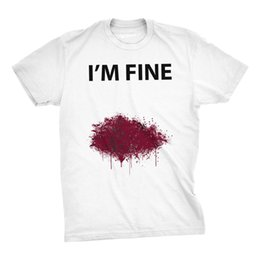 fine men 2018 - I'm Fine Bloody T Shirt Funny Graphic Bleeding Wound TeeFunny free shipping Unisex Casual tee gift discount fine me