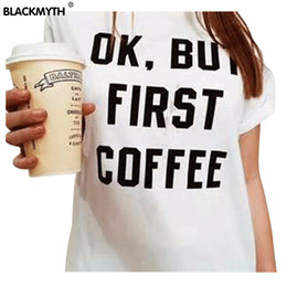 first coffee shirt Canada - Women's Tee Ok But First Coffee Letters Print Women T Shirt Shirt Top Tee Black Tops White Clothing