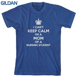 Nurses t shirts online shopping - discount Printed T Shirts Short Sleeve Hipster Tee I Can t Keep Calm I m A Mom Of A Nursing Student Men s Shirt