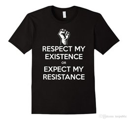 $enCountryForm.capitalKeyWord Australia - Customised T Shirts Fashion 2018 Respect My Existence or Expect My Resistance Protest T-Shirt O-Neck Short-Sleeve Tees For Men