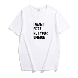 01e71883c I Want Pizza Not Your Opinion Letter Print T Shirt Women Casual Lady Top  Tees Cotton Tshirt Female Brand Clothing T-Shirt