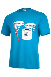 $enCountryForm.capitalKeyWord Canada - I Hate My Job Oh Please! T-SHIRT Toilet Paper Toothbrush Kids & Adult Top Seller Funny free shipping Unisex Casual gift