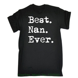 Best Nan Ever T Shirt Gran Grandma Family Nanna Granny Tee Birthday Fashion Gift New Mens