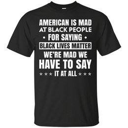 $enCountryForm.capitalKeyWord Canada - Tee Shirt Shop Short Printing American Is Mad At Black People For Saying Black Lives Matter O-Neck Mens Shirt
