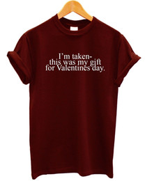 $enCountryForm.capitalKeyWord UK - I'm Taken This Was My Gift For Valentines Day T Shirt Novelty Funny Value Couple Cool Casual pride t shirt men