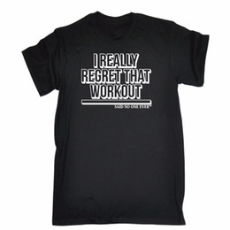 Tee Shirts Sayings NZ - I Really Regret That Workout Said No One Ever T-Shirt Fitness Birthday Casual Man Tees Men's Tops
