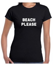 Funny Holiday Gifts NZ - Beach Please T Shirt Funny Holiday Summer Tan Festival Parody Tumblr Indie Tee Funny free shipping Unisex Casual tshirt gift