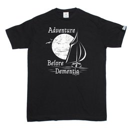 $enCountryForm.capitalKeyWord UK - Adventure Before Dementia Sailer T-SHIRT Yacht Sail Tee Funny Gift Birthday Men T Shirt Great Quality Funny Man Cotton