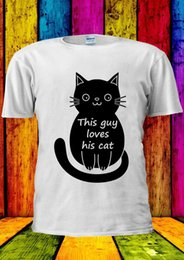 $enCountryForm.capitalKeyWord Australia - This Guy Loves His Cat Kitten Kitty T-shirt Vest Tank Top Men Women Unisex 1978 Cartoon t shirt men Unisex New Fashion tshirt Loose