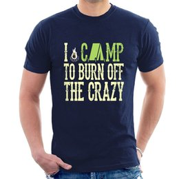 6e4fa76a4 I CAMP TO BURN OFF THE CRAZY T-SHIRT Camping all sizes Men Women Kids Tee  T11 Cool Casual pride t shirt men