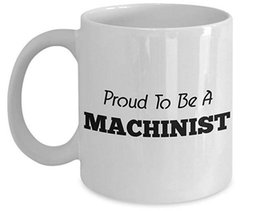 eco unique gifts UK - Machinists Coffee Mug, Best Funny Unique Machine Operator Tea Cup Perfect Gift Idea For Men Women - Proud to be a Machinist